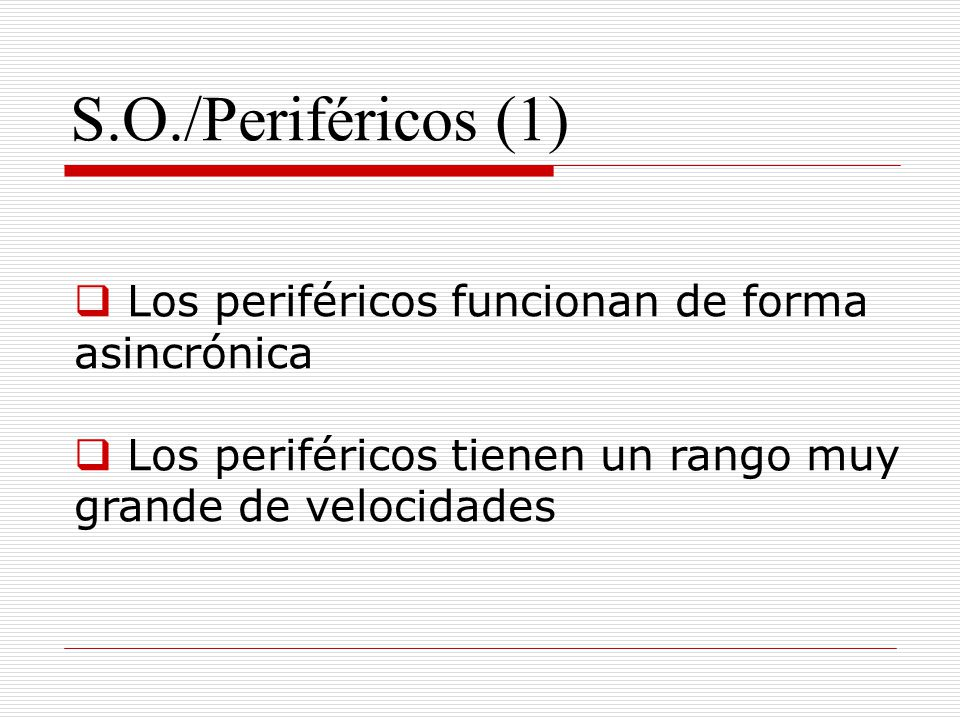S.O./Periféricos (1) Los periféricos funcionan de forma asincrónica