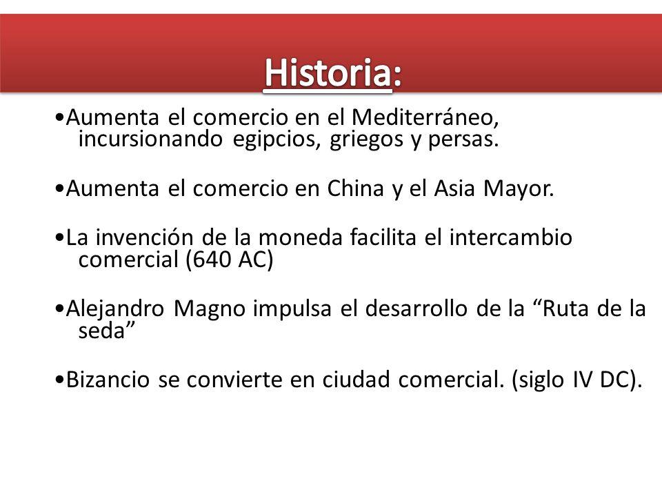 Historia: •Aumenta el comercio en el Mediterráneo, incursionando egipcios, griegos y persas. •Aumenta el comercio en China y el Asia Mayor.