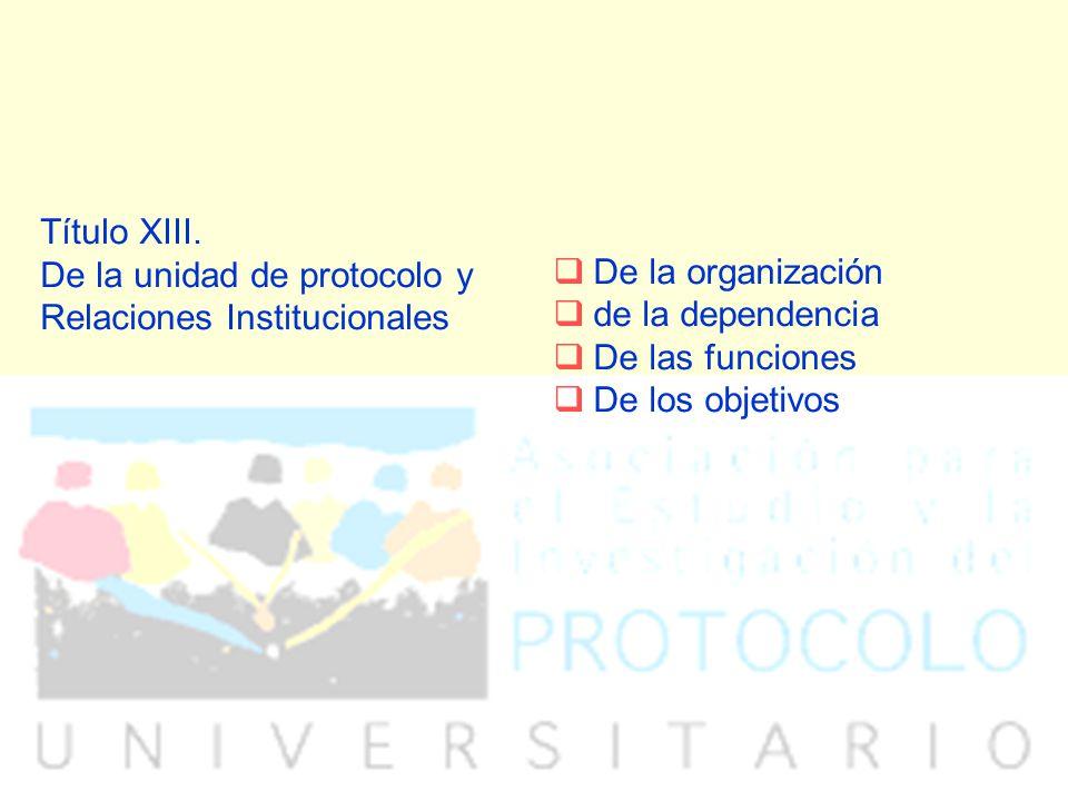 Título XIII. De la unidad de protocolo y Relaciones Institucionales