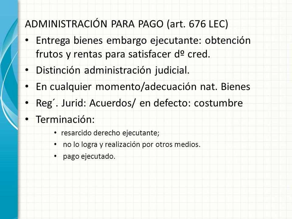 ADMINISTRACIÓN PARA PAGO (art. 676 LEC)