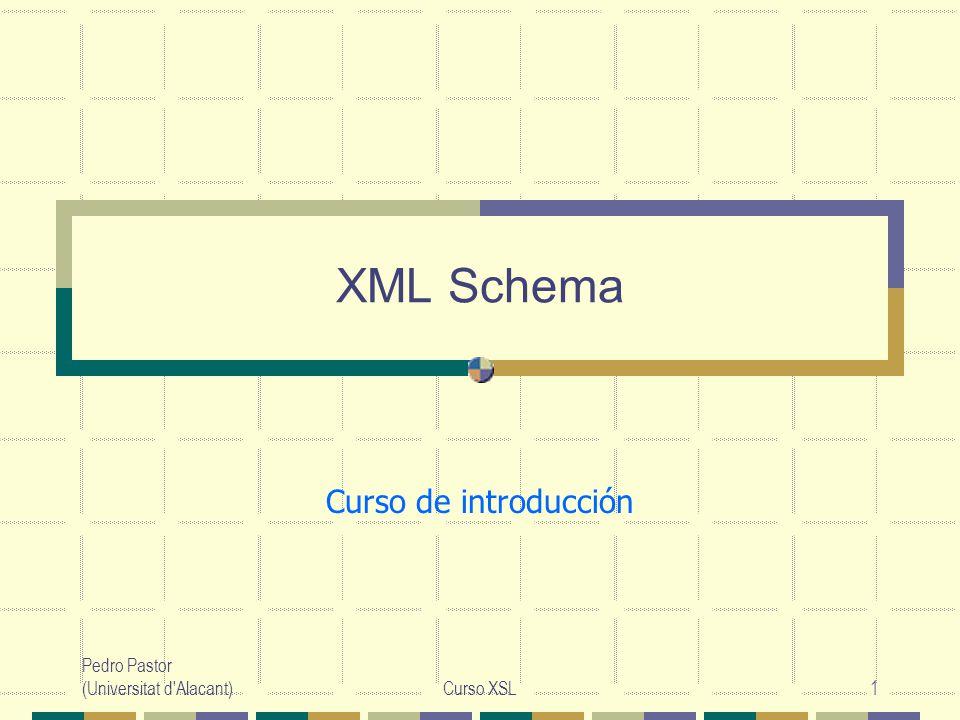 XML Schema Curso de introducción Pedro Pastor (Universitat d Alacant)