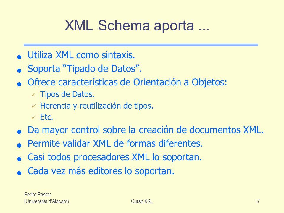 XML Schema aporta ... Utiliza XML como sintaxis.