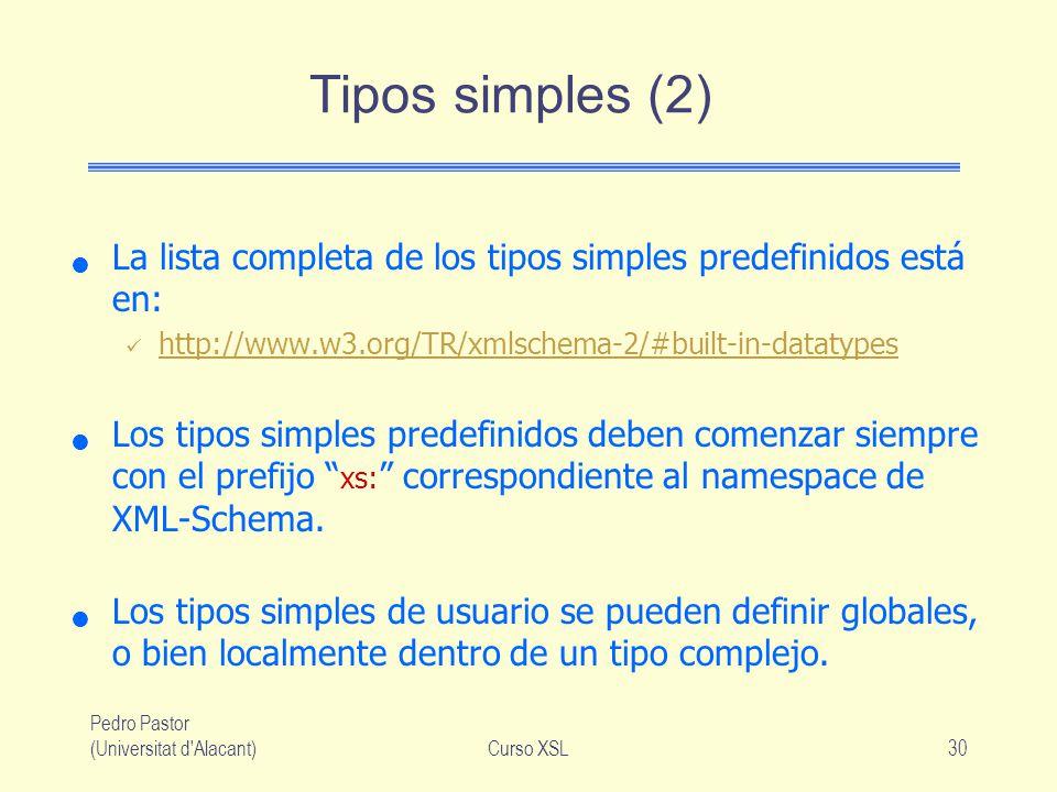 Tipos simples (2) La lista completa de los tipos simples predefinidos está en: http://www.w3.org/TR/xmlschema-2/#built-in-datatypes.