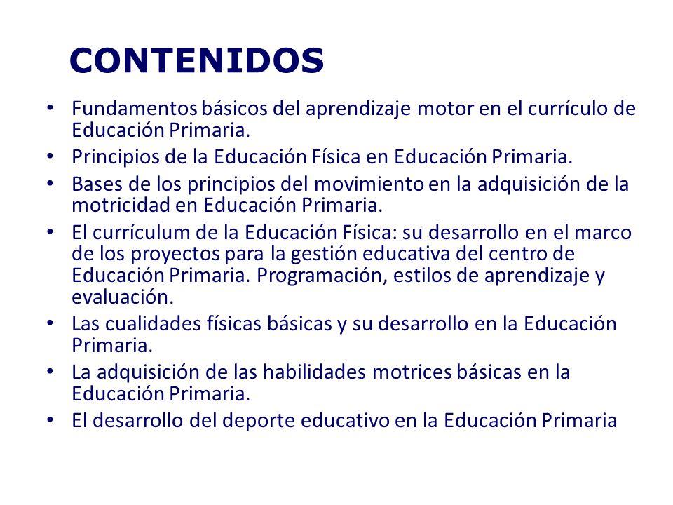 CONTENIDOS Fundamentos básicos del aprendizaje motor en el currículo de Educación Primaria. Principios de la Educación Física en Educación Primaria.