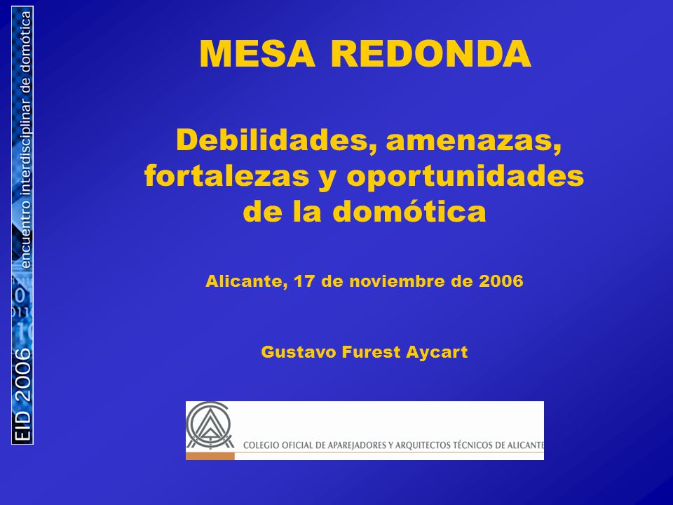 MESA REDONDA Debilidades, amenazas, fortalezas y oportunidades de la domótica. Alicante, 17 de noviembre de 2006.