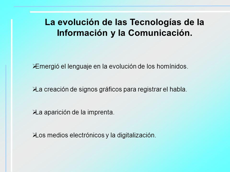 La evolución de las Tecnologías de la Información y la Comunicación.
