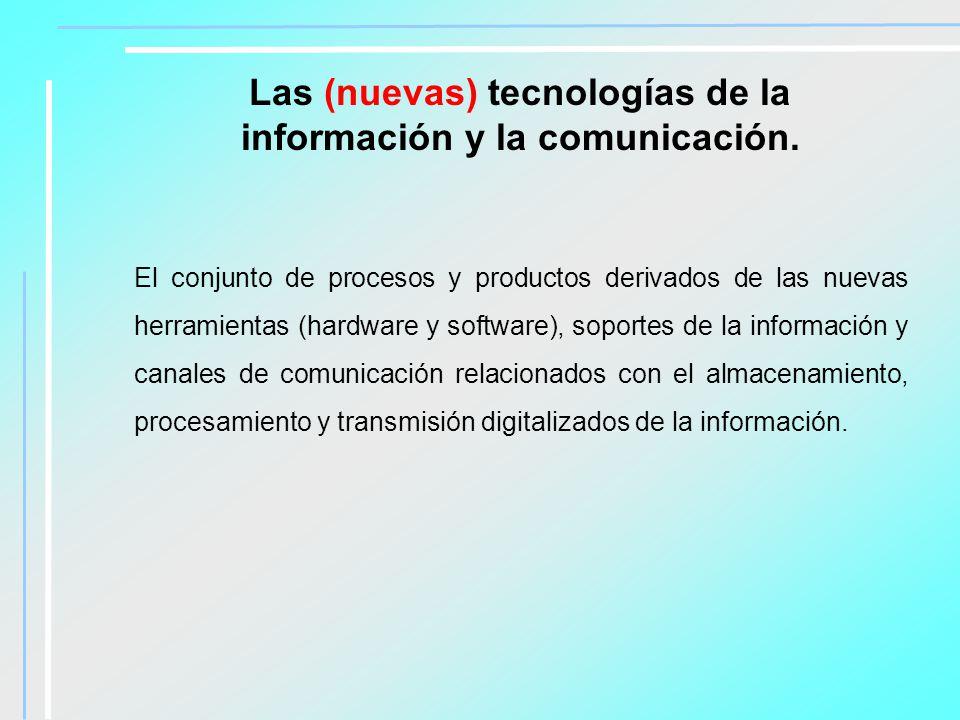 Las (nuevas) tecnologías de la información y la comunicación.