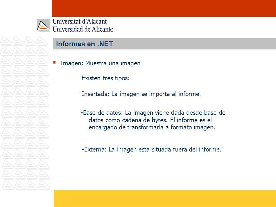 Informes en .NET Imagen: Muestra una imagen Existen tres tipos:
