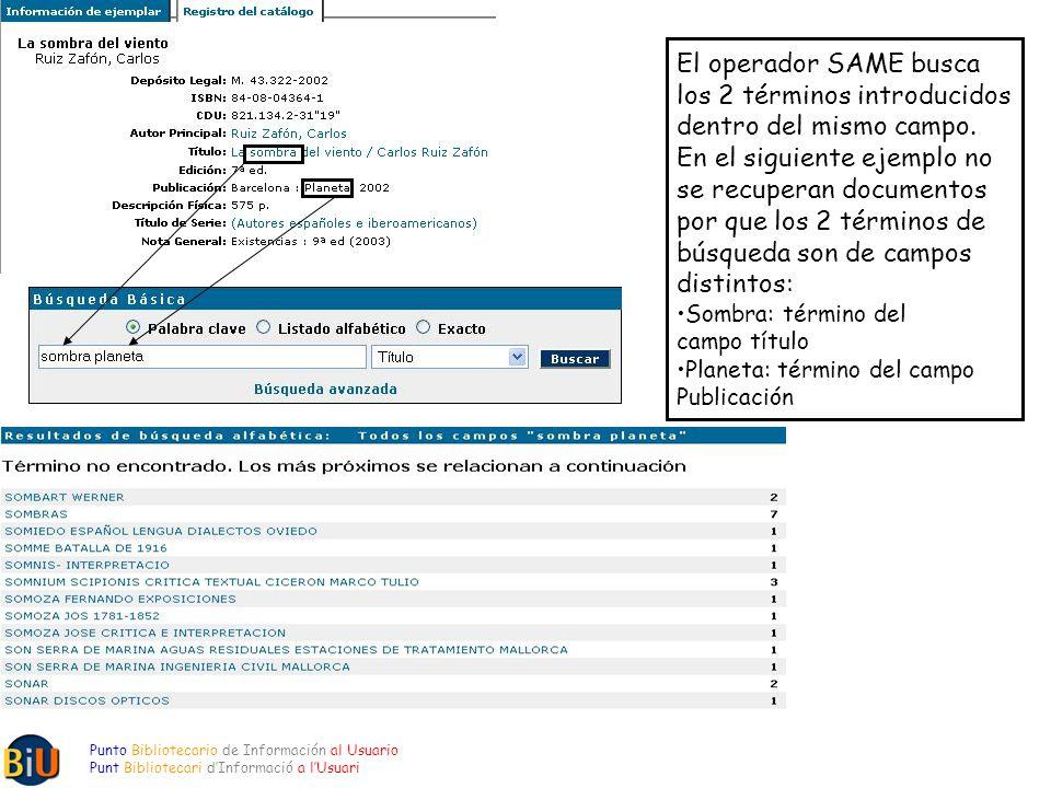 El operador SAME busca los 2 términos introducidos dentro del mismo campo.