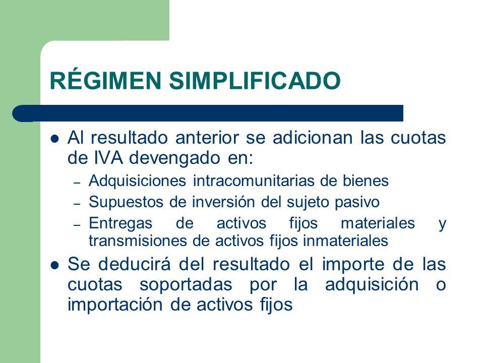 RÉGIMEN SIMPLIFICADO Al resultado anterior se adicionan las cuotas de IVA devengado en: Adquisiciones intracomunitarias de bienes.