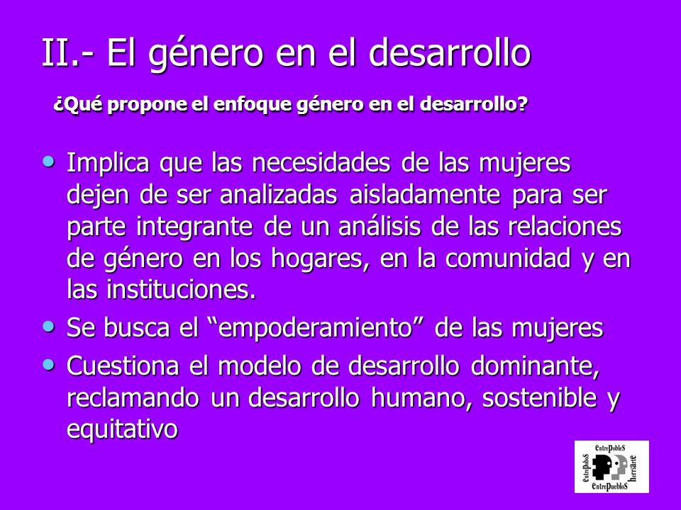 II.- El género en el desarrollo ¿Qué propone el enfoque género en el desarrollo