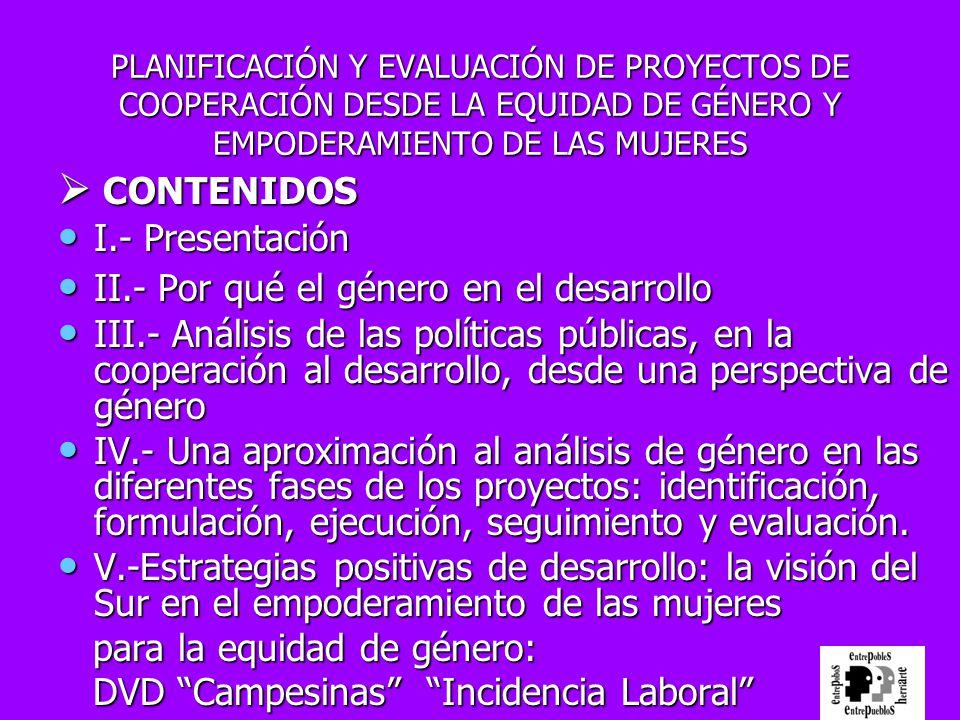 CONTENIDOS I.- Presentación II.- Por qué el género en el desarrollo