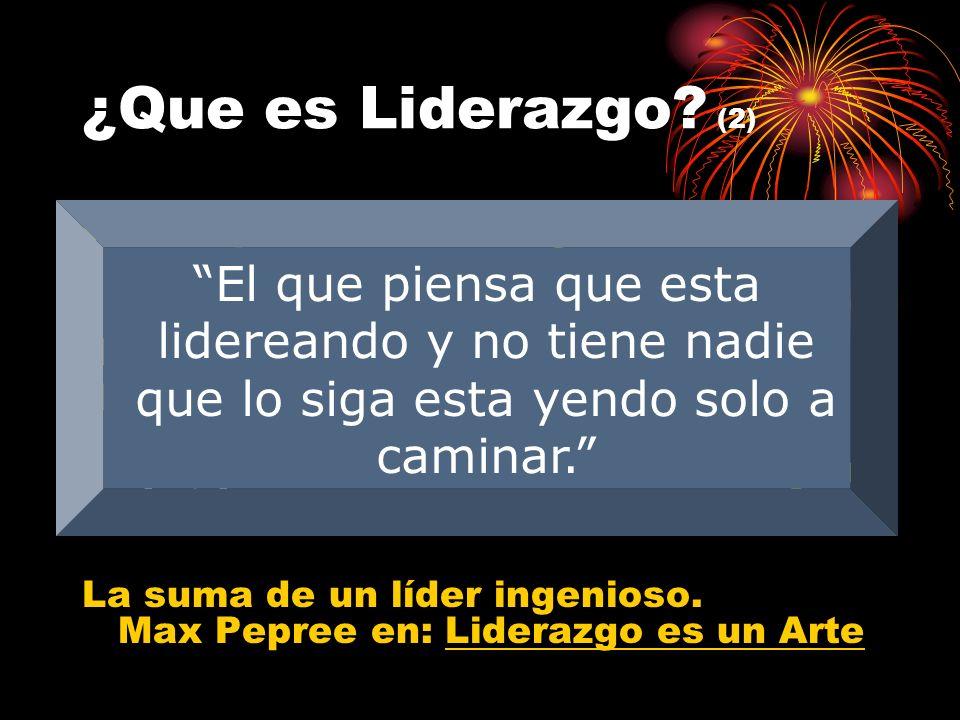 ¿Que es Liderazgo (2) El que piensa que esta lidereando y no tiene nadie que lo siga esta yendo solo a caminar.