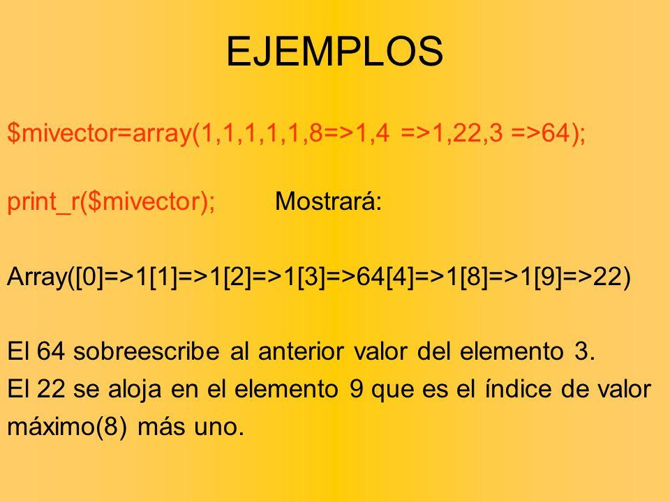 EJEMPLOS $mivector=array(1,1,1,1,1,8=>1,4 =>1,22,3 =>64);