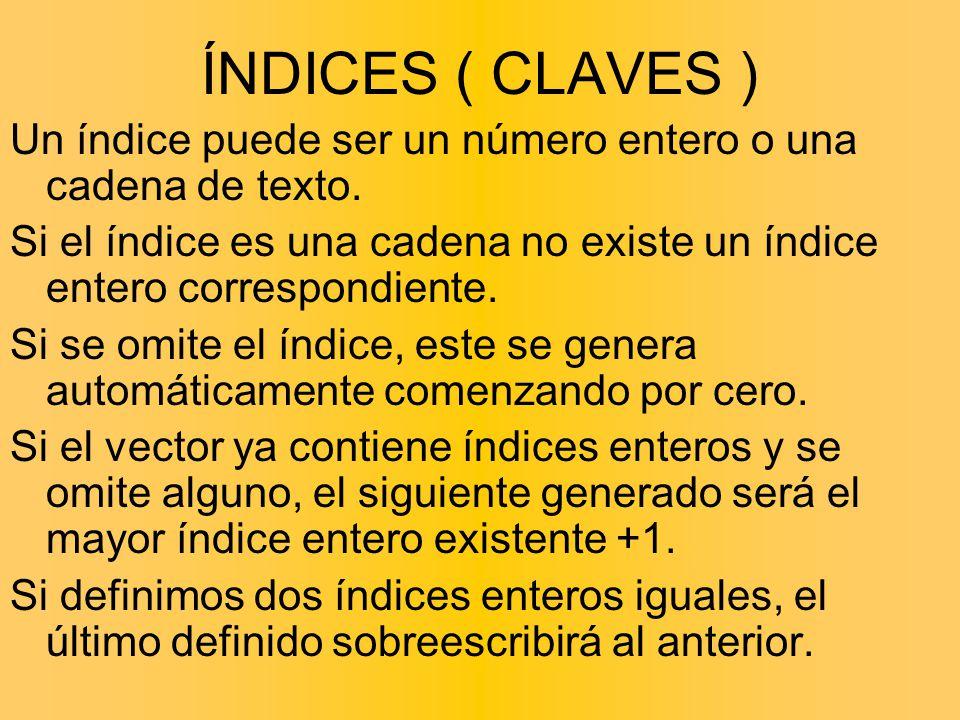 ÍNDICES ( CLAVES ) Un índice puede ser un número entero o una cadena de texto.