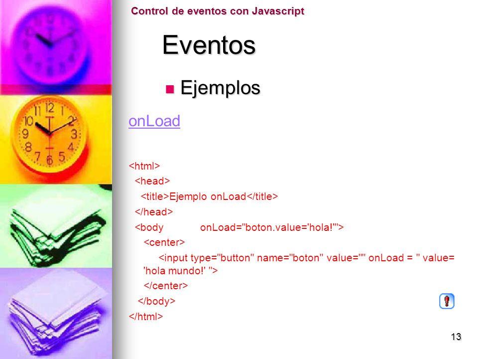 Eventos Ejemplos onLoad Control de eventos con Javascript <html>