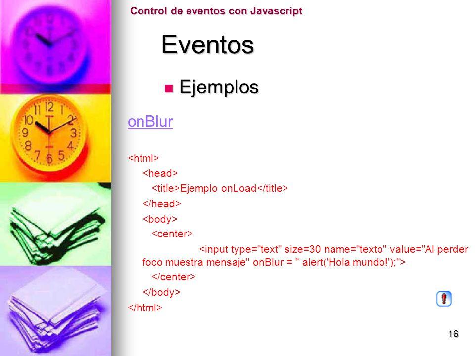 Eventos Ejemplos onBlur Control de eventos con Javascript <html>