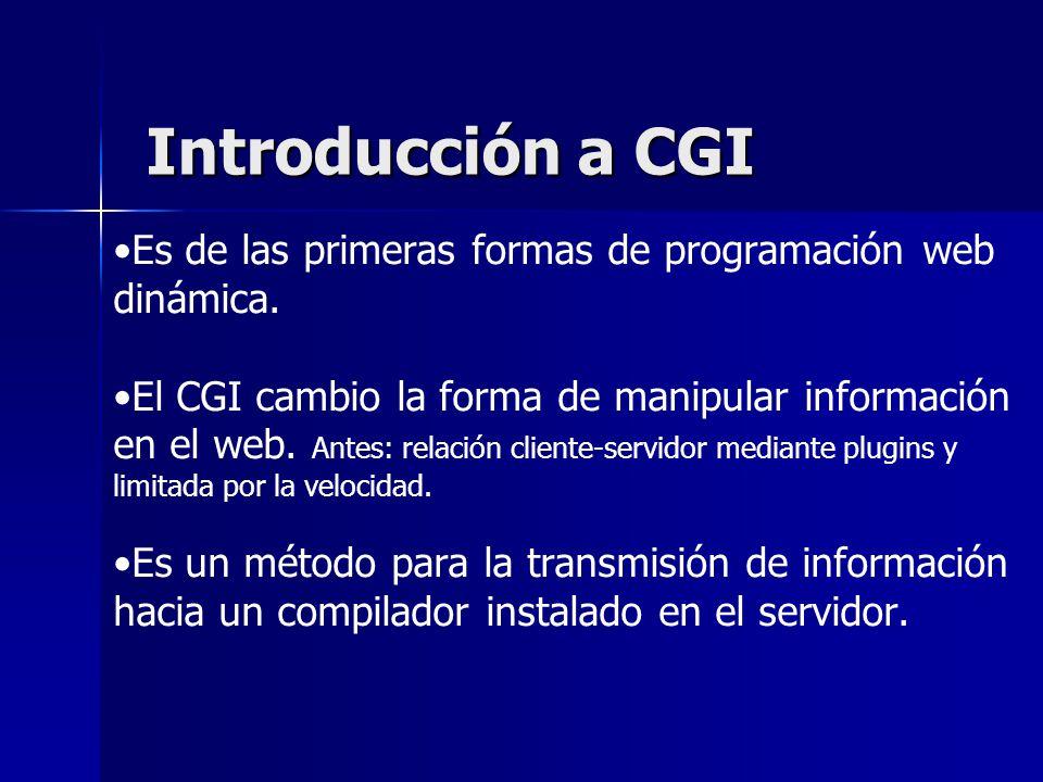 Introducción a CGI Es de las primeras formas de programación web dinámica.