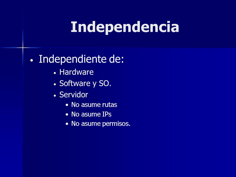 Independencia Independiente de: Hardware Software y SO. Servidor