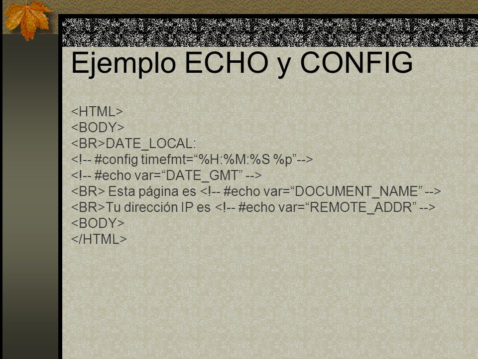 Ejemplo ECHO y CONFIG <HTML> <BODY> <BR>DATE_LOCAL: