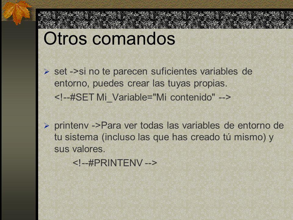 Otros comandos set ->si no te parecen suficientes variables de entorno, puedes crear las tuyas propias.