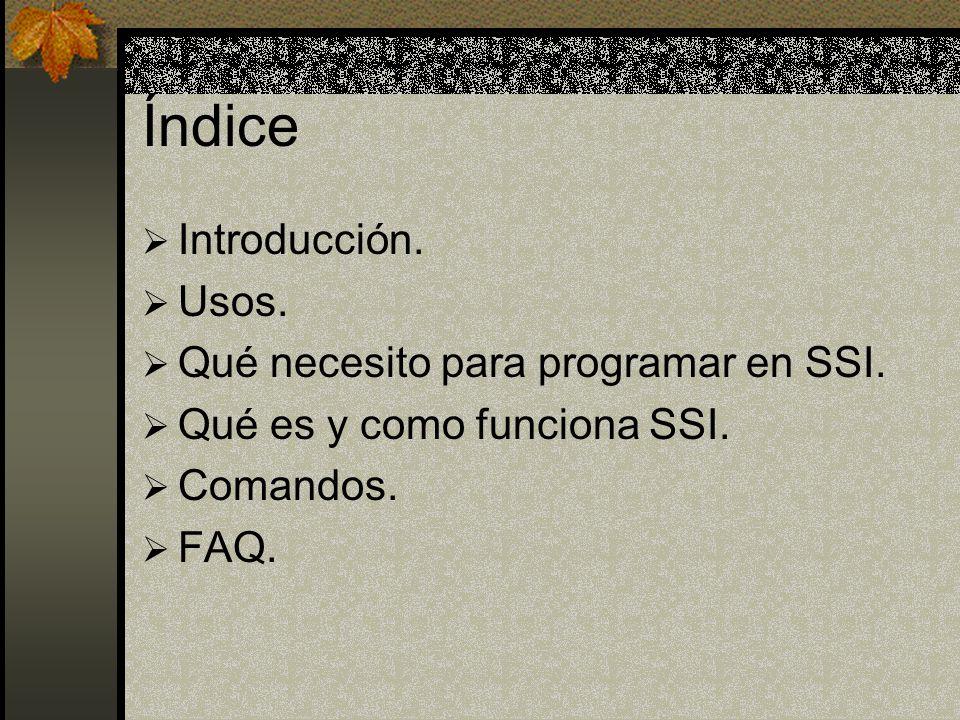 Índice Introducción. Usos. Qué necesito para programar en SSI.