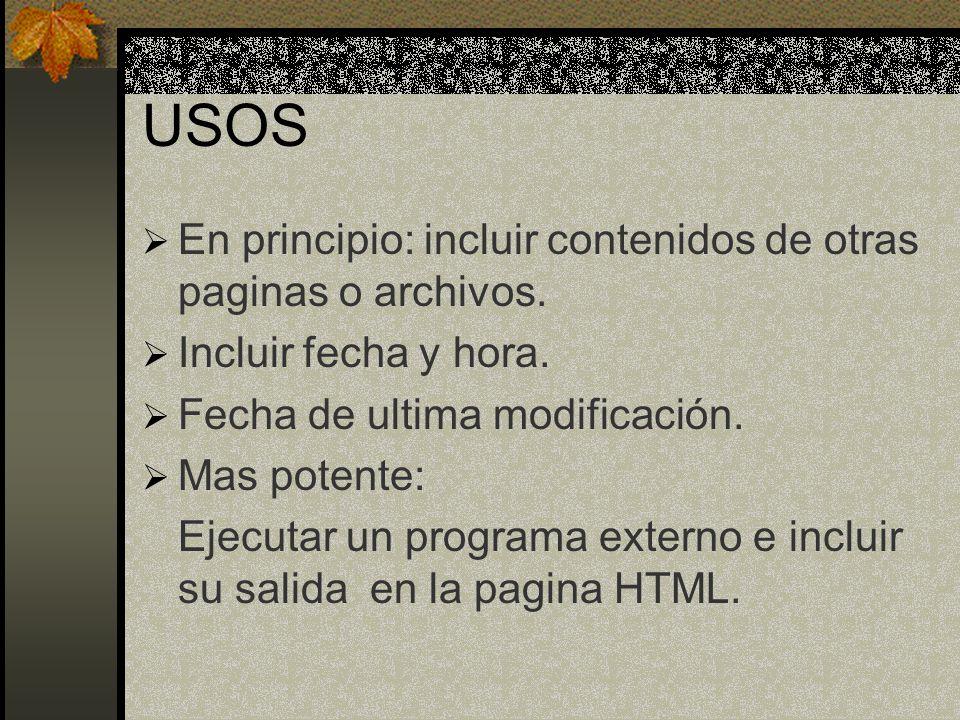 USOS En principio: incluir contenidos de otras paginas o archivos.
