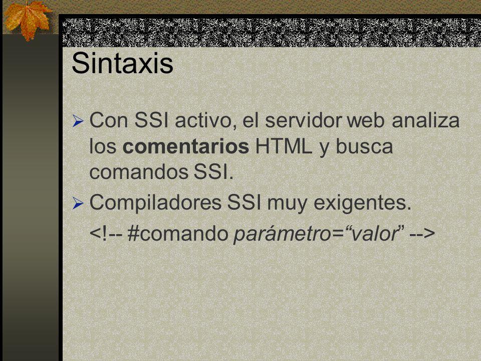 Sintaxis Con SSI activo, el servidor web analiza los comentarios HTML y busca comandos SSI. Compiladores SSI muy exigentes.