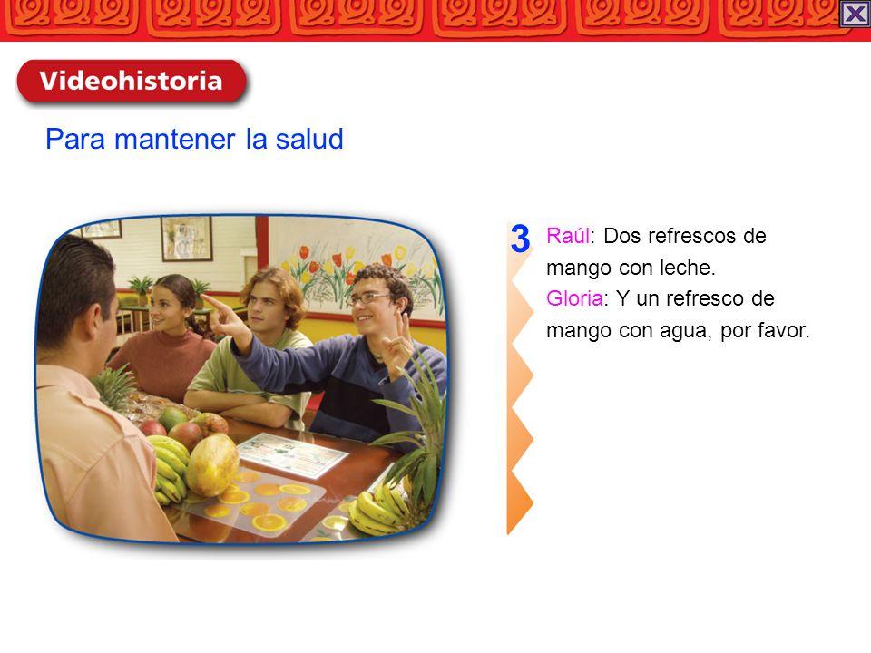 3 Para mantener la salud Raúl: Dos refrescos de mango con leche.