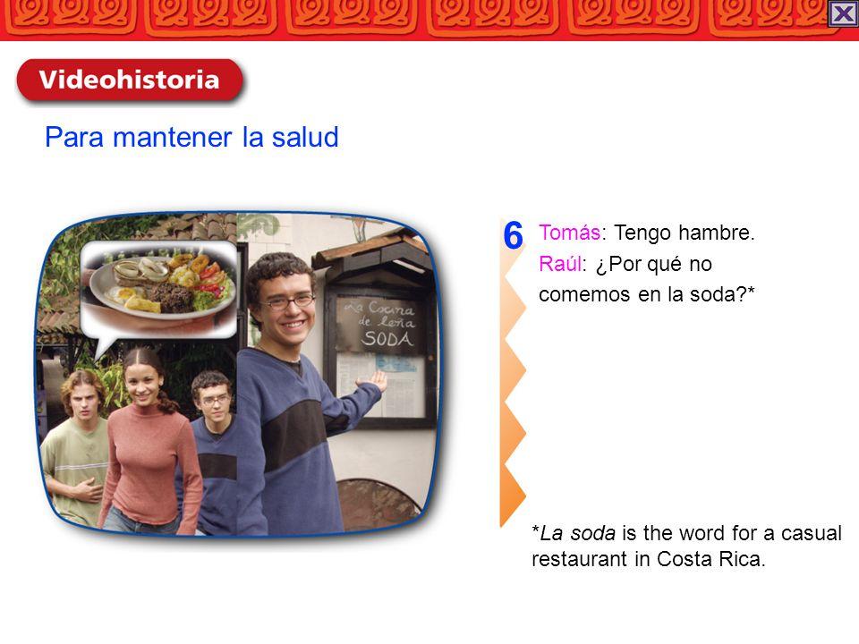 6 Para mantener la salud Tomás: Tengo hambre. Raúl: ¿Por qué no