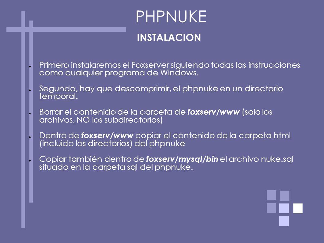 PHPNUKE INSTALACION. Primero instalaremos el Foxserver siguiendo todas las instrucciones como cualquier programa de Windows.