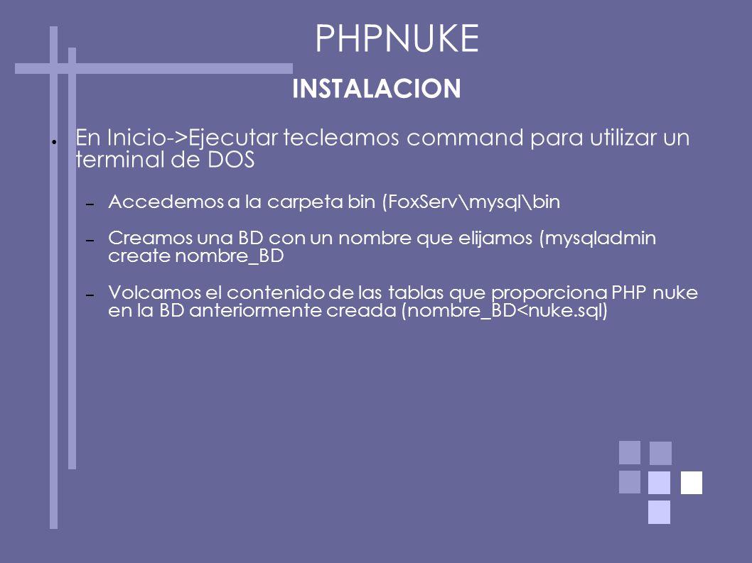 PHPNUKE INSTALACION. En Inicio->Ejecutar tecleamos command para utilizar un terminal de DOS. Accedemos a la carpeta bin (FoxServ\mysql\bin.