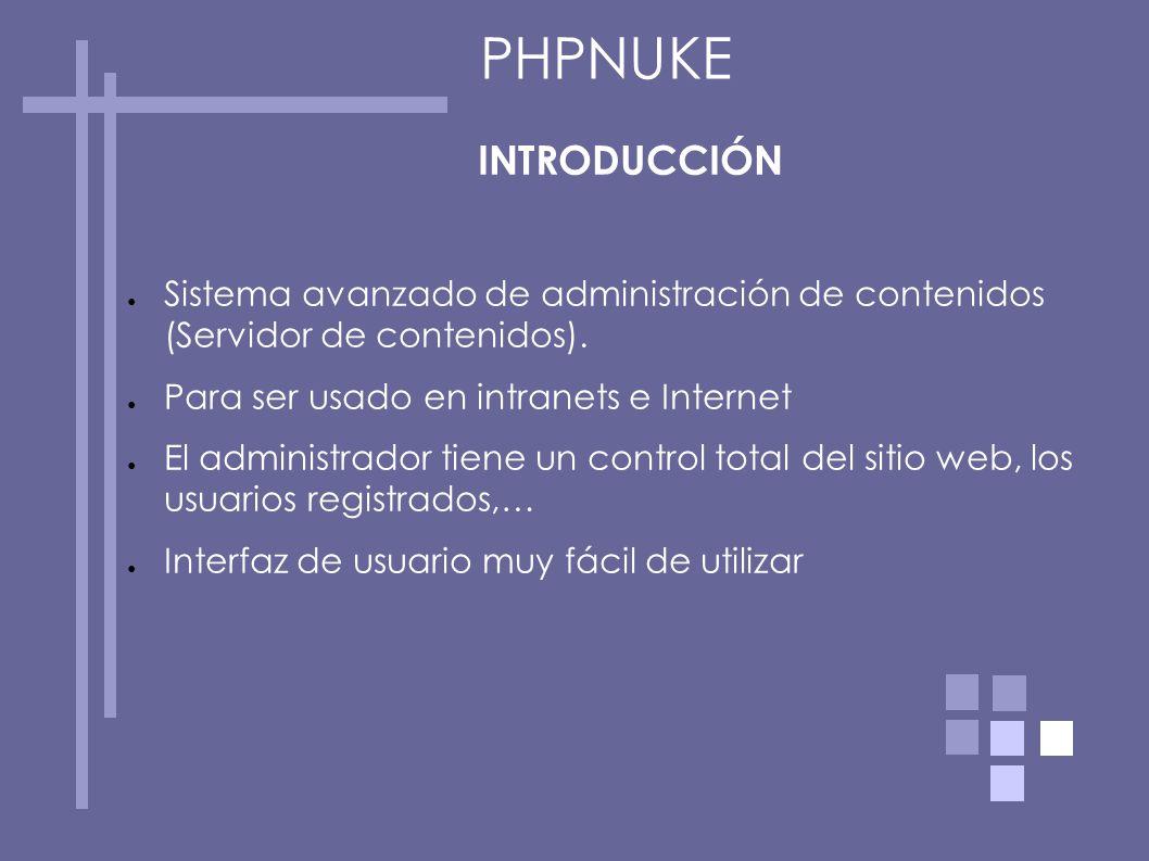 PHPNUKE INTRODUCCIÓN. Sistema avanzado de administración de contenidos (Servidor de contenidos). Para ser usado en intranets e Internet.