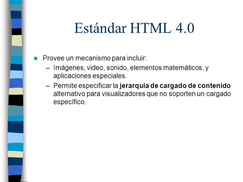 Estándar HTML 4.0 Provee un mecanismo para incluir: