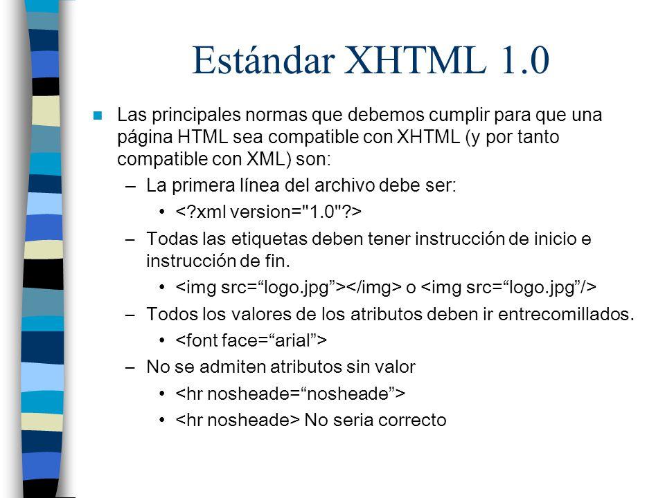 Estándar XHTML 1.0 Las principales normas que debemos cumplir para que una página HTML sea compatible con XHTML (y por tanto compatible con XML) son:
