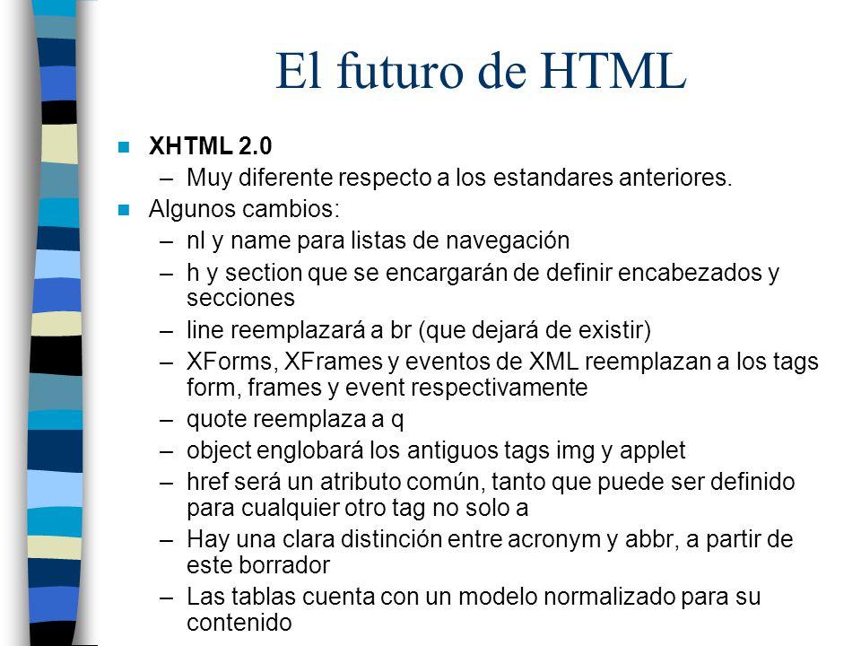 El futuro de HTML XHTML 2.0. Muy diferente respecto a los estandares anteriores. Algunos cambios: