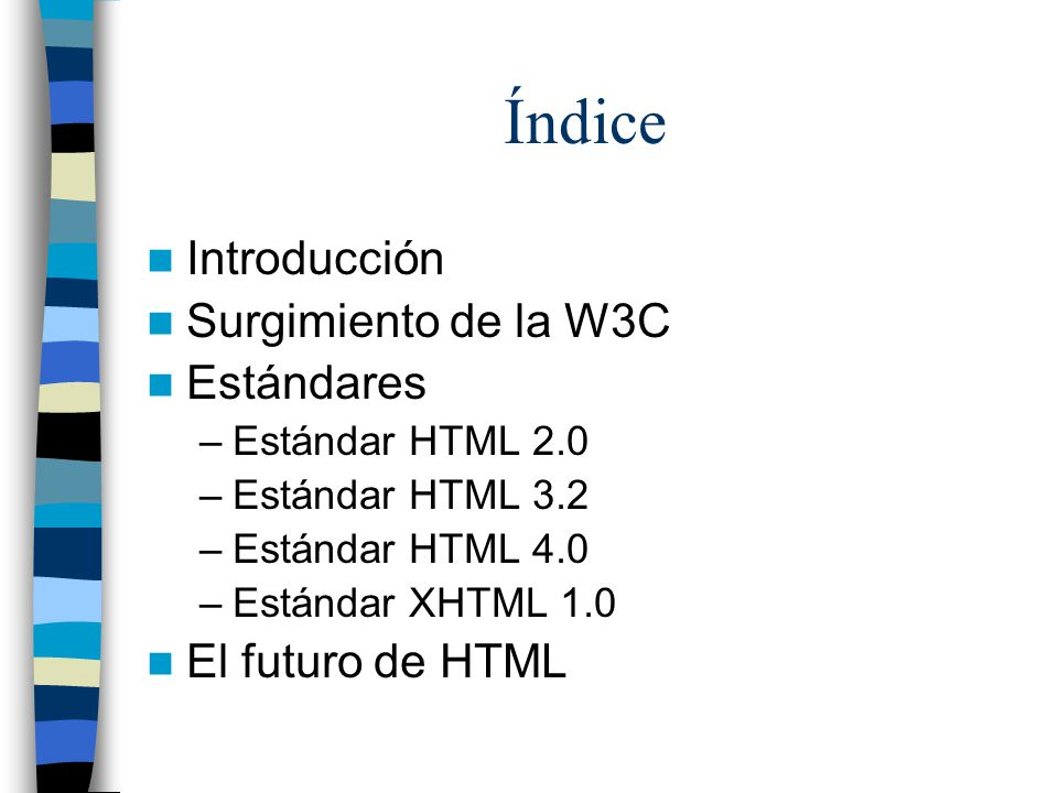 Índice Introducción Surgimiento de la W3C Estándares El futuro de HTML
