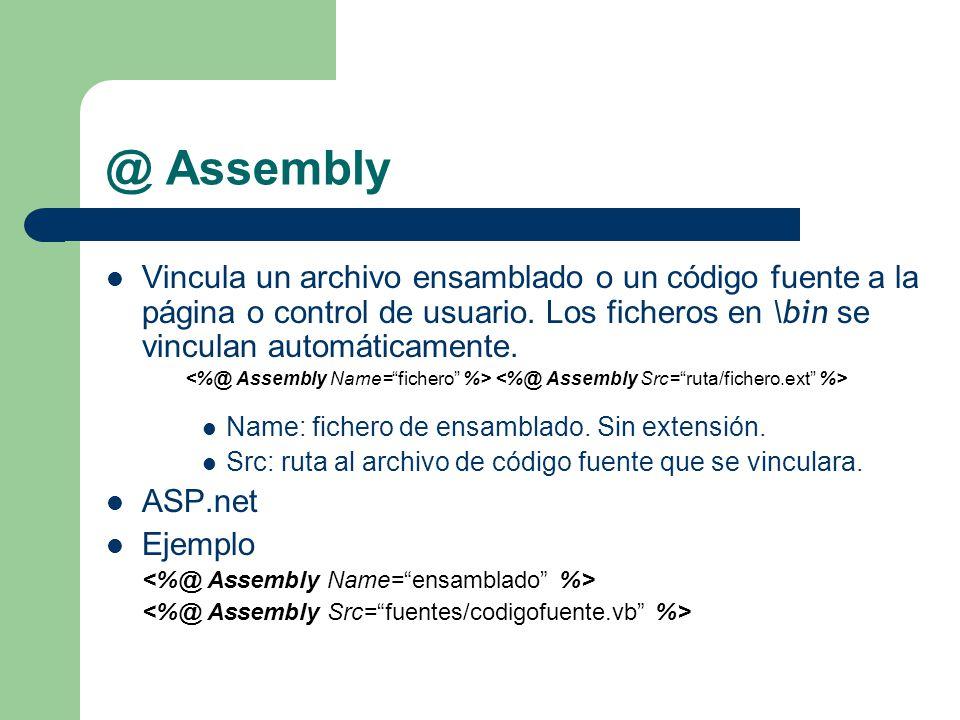 @ Assembly Vincula un archivo ensamblado o un código fuente a la página o control de usuario. Los ficheros en \bin se vinculan automáticamente.