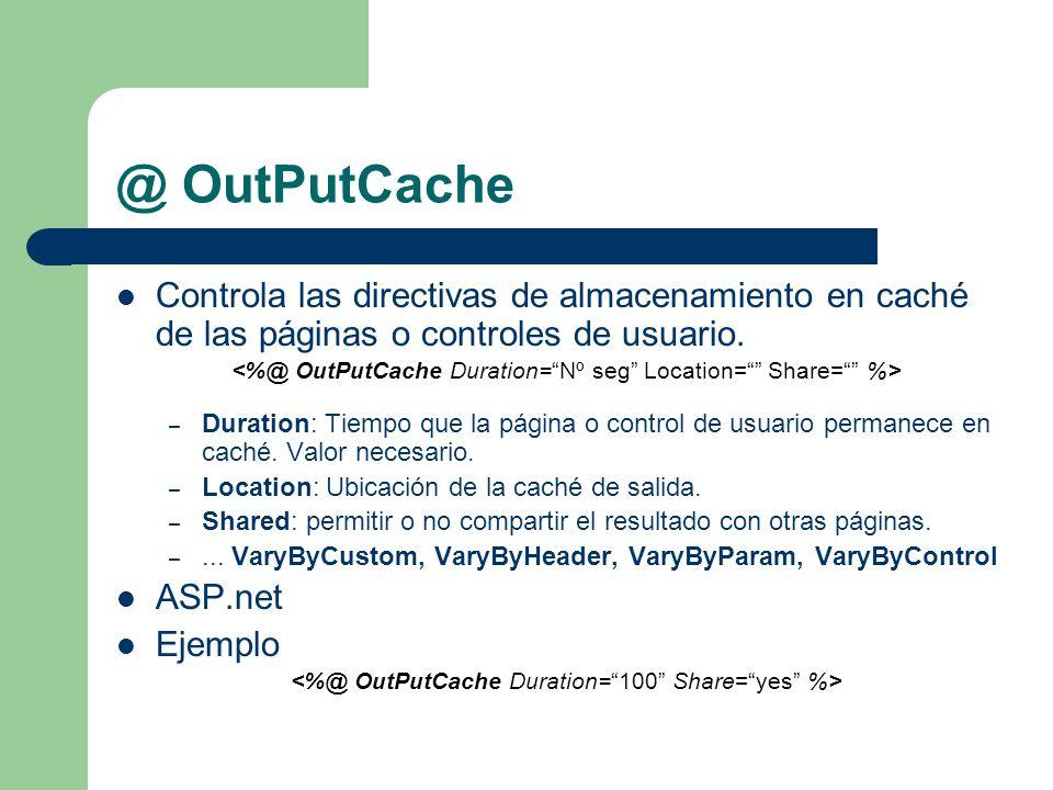 @ OutPutCache Controla las directivas de almacenamiento en caché de las páginas o controles de usuario.