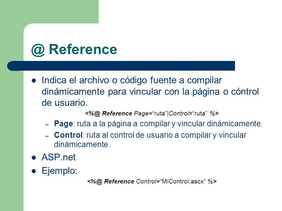 @ Reference Indica el archivo o código fuente a compilar dinámicamente para vincular con la página o cóntrol de usuario.