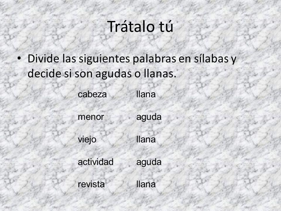 Trátalo tú Divide las siguientes palabras en sílabas y decide si son agudas o llanas. cabeza. menor.