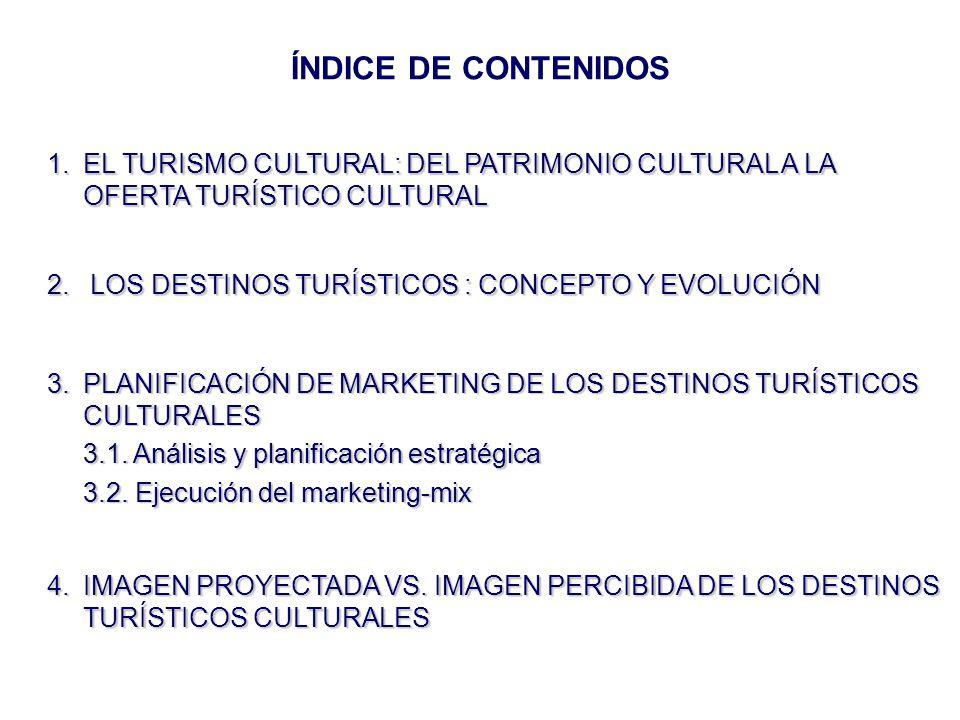 ÍNDICE DE CONTENIDOS 1. EL TURISMO CULTURAL: DEL PATRIMONIO CULTURAL A LA OFERTA TURÍSTICO CULTURAL.