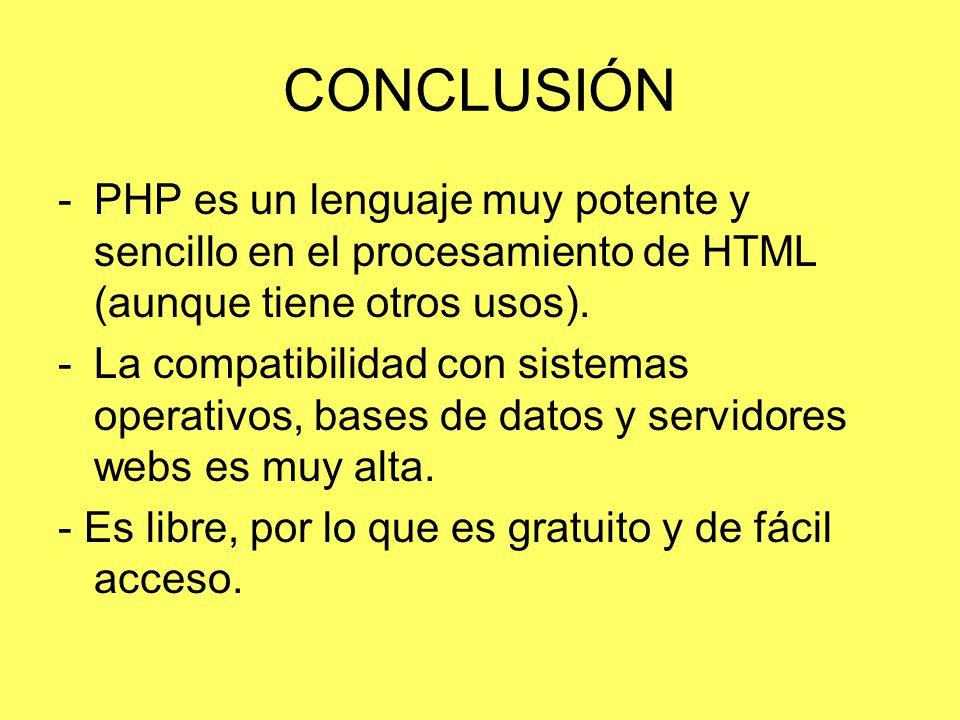 CONCLUSIÓN PHP es un lenguaje muy potente y sencillo en el procesamiento de HTML (aunque tiene otros usos).