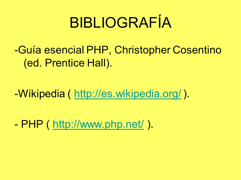BIBLIOGRAFÍA -Guía esencial PHP, Christopher Cosentino (ed. Prentice Hall). -Wikipedia ( http://es.wikipedia.org/ ).