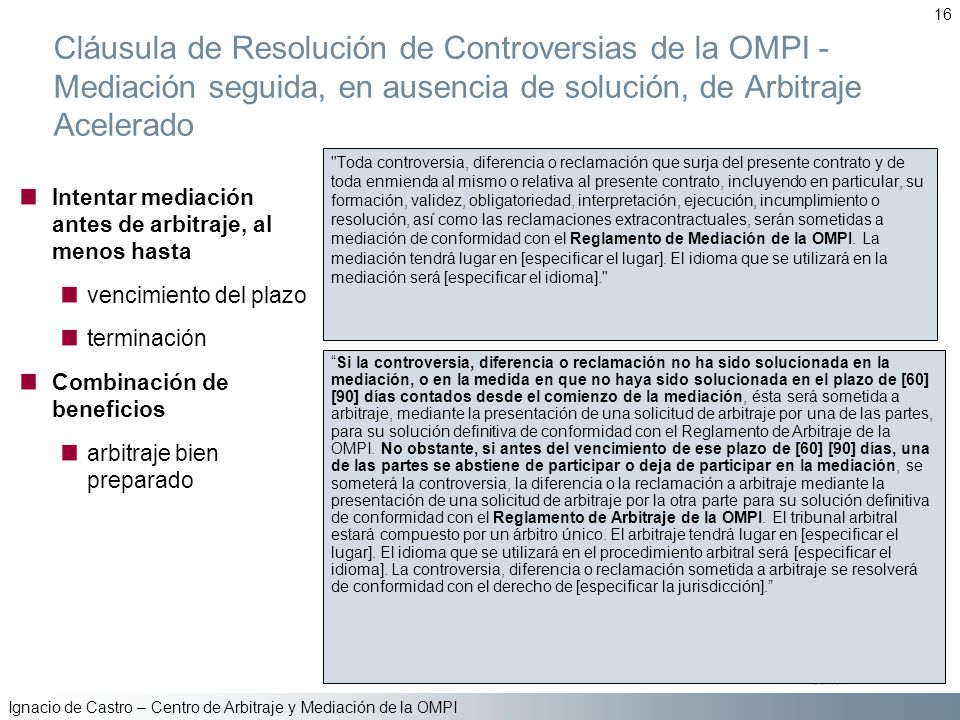 16 Cláusula de Resolución de Controversias de la OMPI - Mediación seguida, en ausencia de solución, de Arbitraje Acelerado.