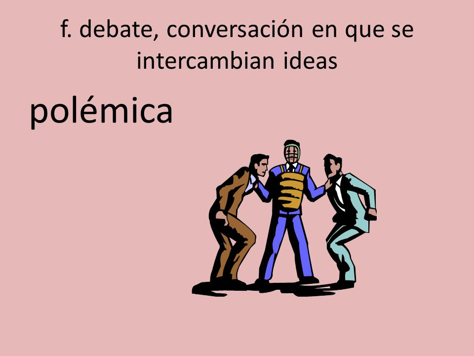 f. debate, conversación en que se intercambian ideas