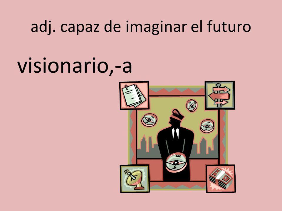 adj. capaz de imaginar el futuro