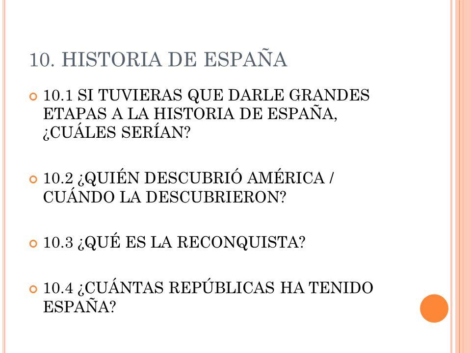 10. HISTORIA DE ESPAÑA 10.1 SI TUVIERAS QUE DARLE GRANDES ETAPAS A LA HISTORIA DE ESPAÑA, ¿CUÁLES SERÍAN