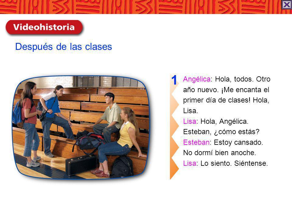 1 Después de las clases Angélica: Hola, todos. Otro
