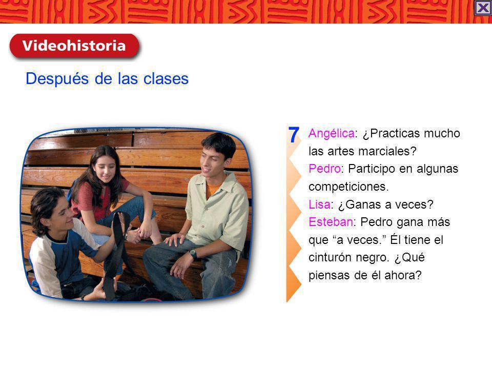 7 Después de las clases Angélica: ¿Practicas mucho